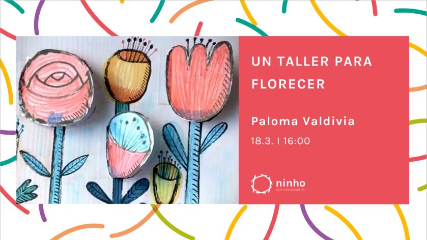 Un taller para florencer niminen tapahtuma, Paloma Valdivia esittelee 18.3.2021 klo 16.